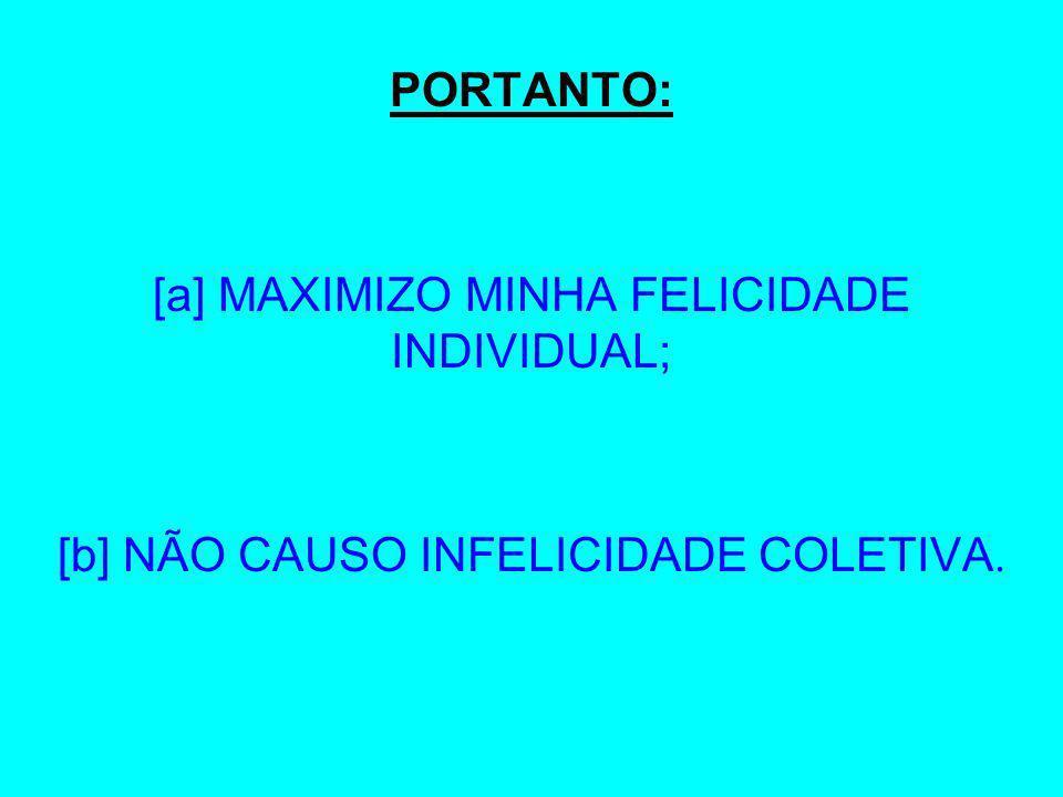 [a] MAXIMIZO MINHA FELICIDADE INDIVIDUAL;